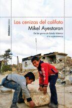 las cenizas del califato-mikel ayestaran-9788499427065