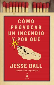 Cómo provocar un incendio y por qué de Jesse Ball