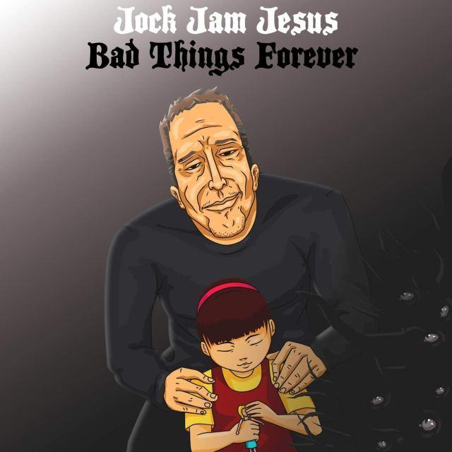 Jock Jam Jesus - Bad Things Forever (2020) [FLAC] Download
