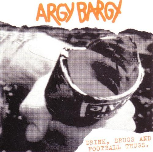 Argy Bargy - Drink Drugs And Football Thugs (1995) [FLAC] Download