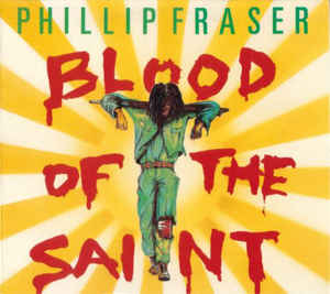 Phillip Fraser - Blood Of The Saint (2004) [FLAC] Download