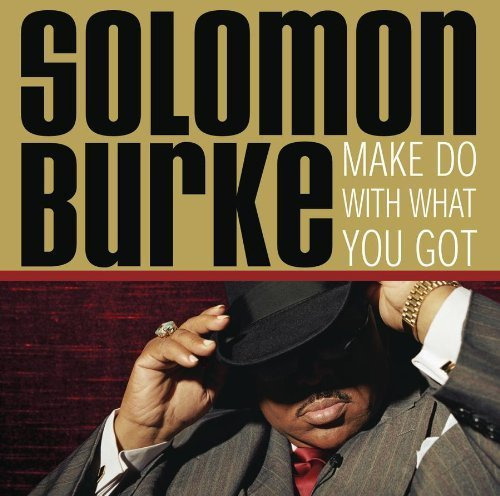Solomon Burke - Make Do With What You Got (2005) [FLAC] Download