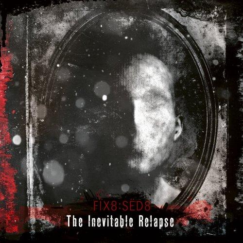 Fïx8:Sëd8 - The Inevitable Relapse (Rail At A Liar) (2021) [FLAC] Download