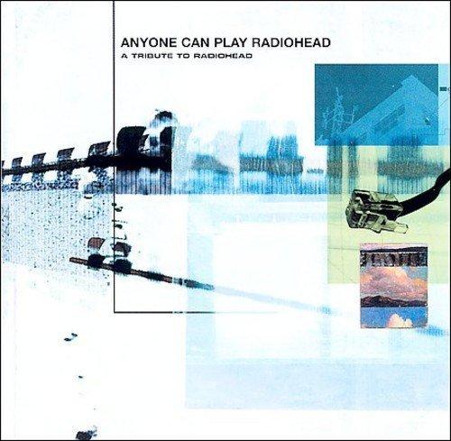 VA - Anyone Can Play Radiohead A Tribute To Radiohead (2001) [FLAC] Download