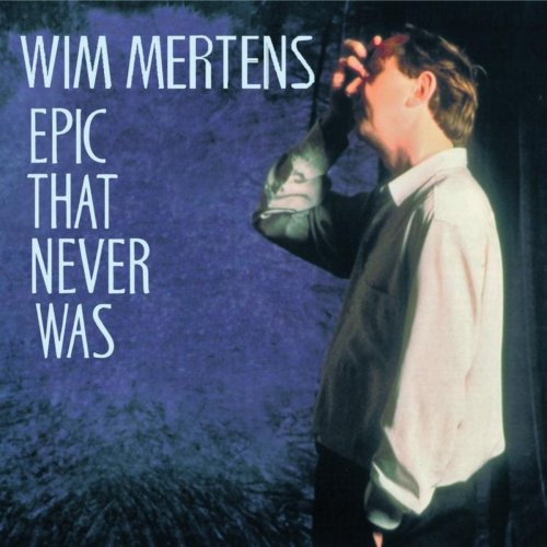 Wim Mertens - Epic That Never Was (2001) [FLAC] Download