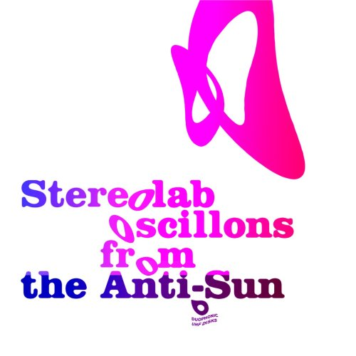 Stereolab - Oscillons From The Anti-Sun (2005) [FLAC] Download