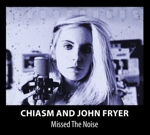 Chiasm And John Fryer - Missed The Noise (2021) [FLAC] Download