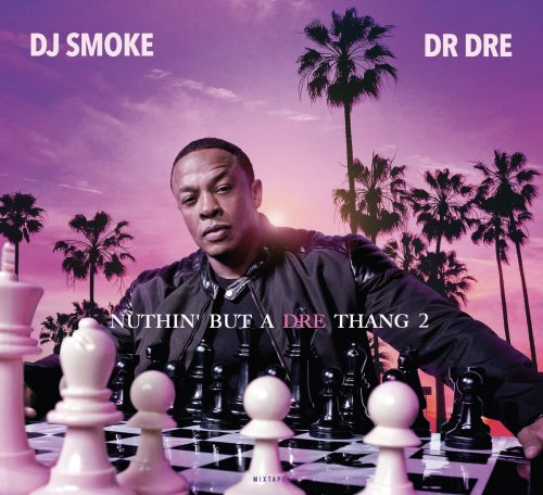 Dr Dre (Feat Kendrick Lamar) - Nuthin But A Dre Thang Volume 2 Mixed By DJ Smoke (2020) [FLAC] Download