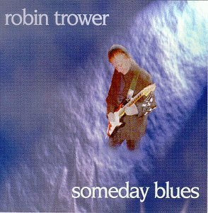 Robin Trower - Someday Blues (1997) [FLAC] Download