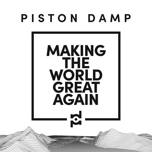 Piston Damp - Making The World Great Again (2021) [FLAC] Download