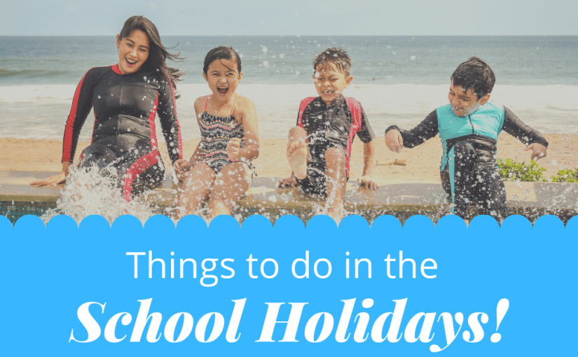 Things to do in School Holidays