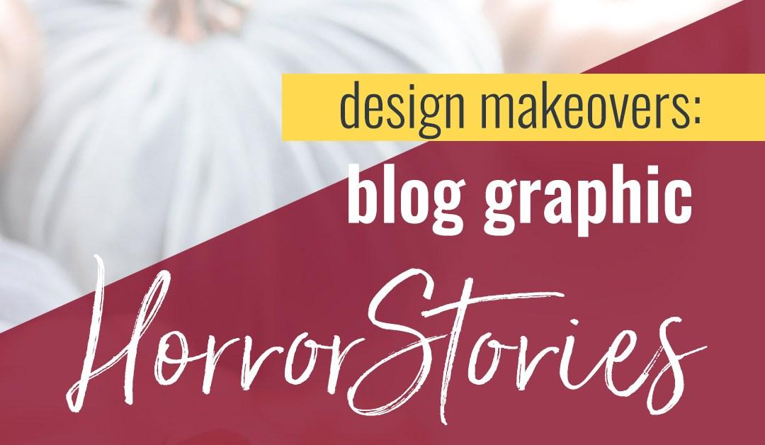 Design Makeovers • Blog Graphic Horror Stories