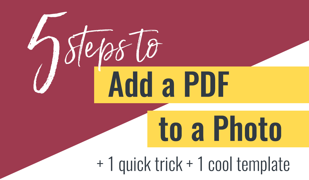5 Steps to Add a PDF to a Photo (+ 1 quick trick to make your own template)