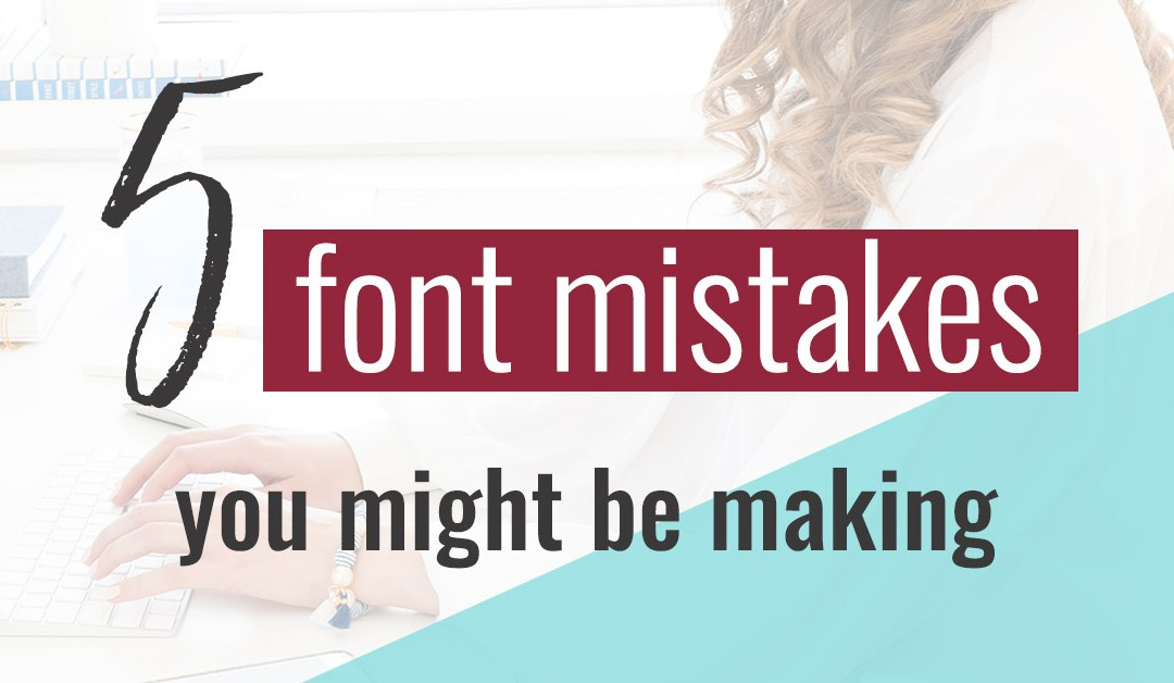 5 Font Mistakes You Might Be Making (& how to fix them!)