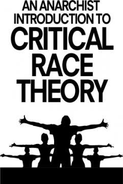 """An Anarchist Introduction to Critical Race Theory"" by RACE (Revolutionary Anti-Authoritarians of Color)"