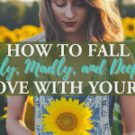 How to Fall Truly, Madly, and Deeply In Love with Yourself