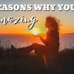 7 Reasons Why You Are Amazing