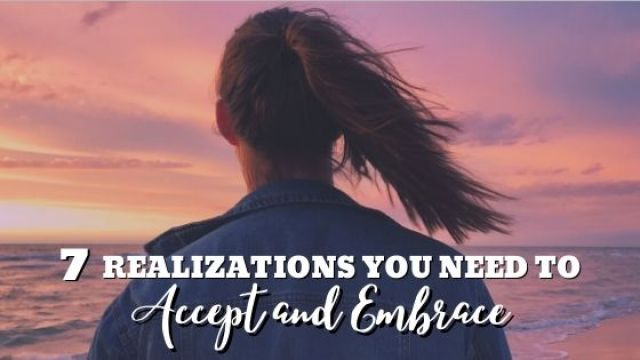 7 realizations you need to accept and embrace