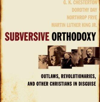 In Subversive Orthodoxy