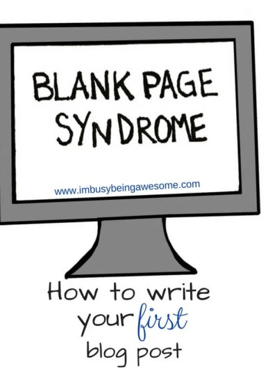 How to write your first blog post    I'm Busy Being Awesome