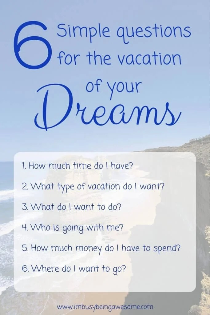 6 Simple Questions To Plan The Vacation Of Your Dreams I M Busy Being Awesome