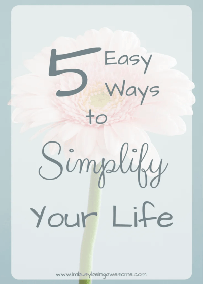 5 Easy Ways to Simplify Your Life