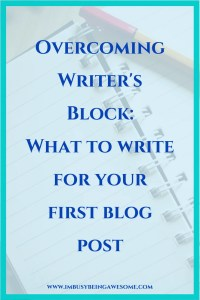 Overcoming Writer's Block. What to write for your first blog post