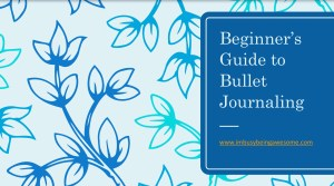 Beginners Guide to Bullet Journaling