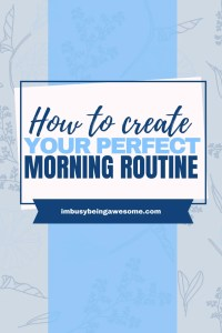 How to create your perfect morning routine. Get more done today. Boost your productivity and slay your time management. Perfect for entrepreneurs, stay at home moms, working moms, and busy women. #morningroutine #timemanagement #selfcare #productivity
