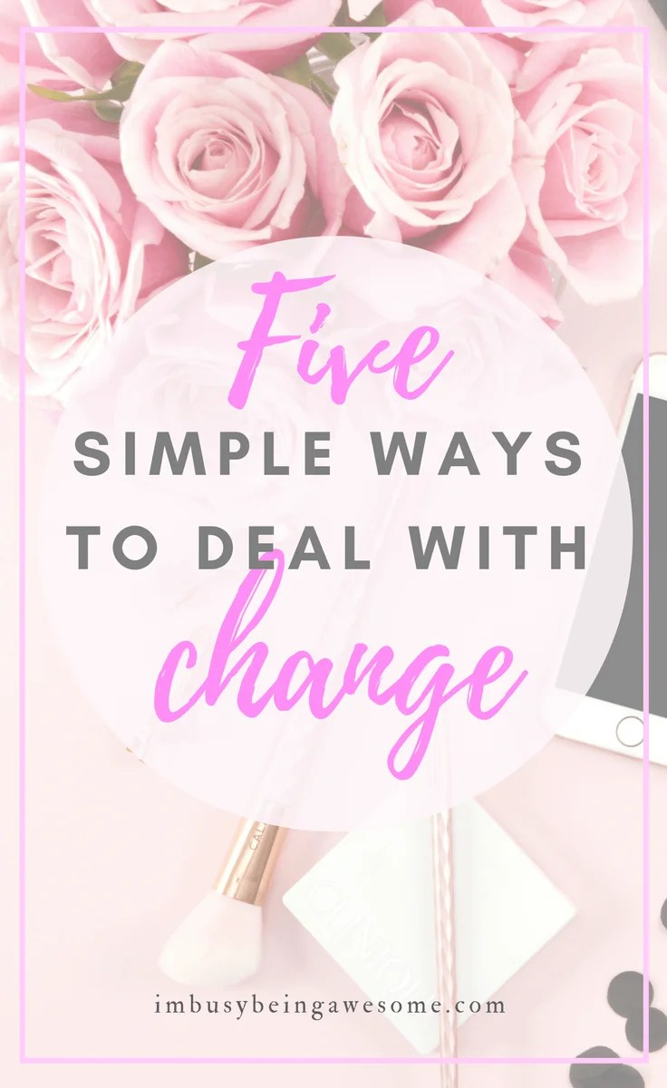 5 Easy Steps for Dealing With Change Growth, self development, personal development, success, moving, new mom, newly wed, new job, lose your job, tips and tricks, mental health, conversation, happiness, #change #growth #personaldevelopment #success #moving #newmom #newlywed #newjob #fired #tipsandtricks, #mentalhealth #talkitout #happiness