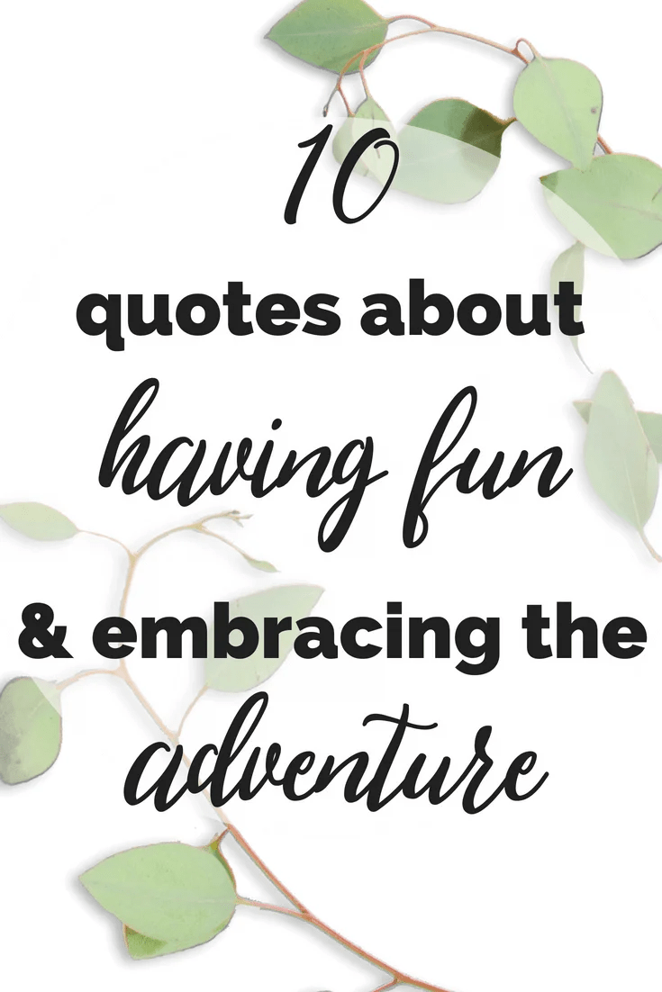10 Quotes About Having Fun And Enjoying The Moment Quotes To Inspire Inspirational Quotes
