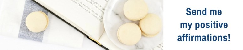 Text reads: send me my positive affirmations PDF. Macaroons on plate decorative.