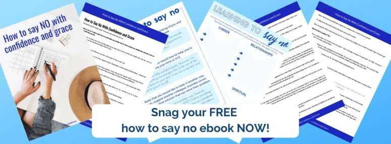 Snag your FREE how to say no ebook now! Click on this image to get the information.