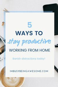 5 ways to stay productive working from home. Banish distractions today.