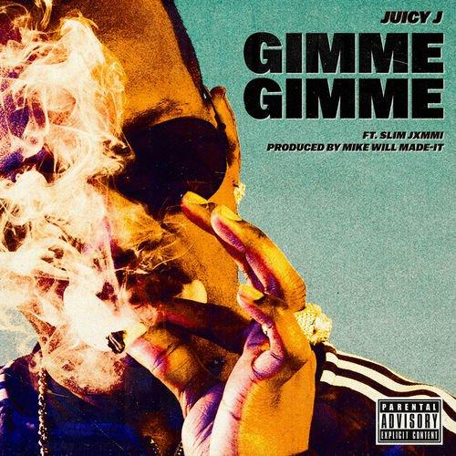 Juicy J Gimme Gimme Ft Slim Jxmmi MP3 Download