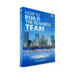 HOW TO BUILD THE BUSINESS TEAM