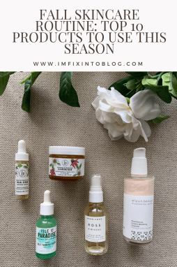 Fall Skincare Routine: Top 10 Products to Use this Season - I'm Fixin' To - @mbg0112