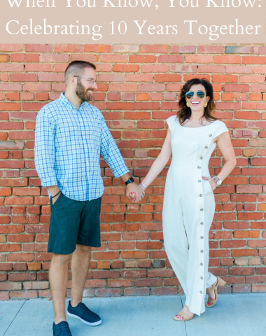 When You Know, You Know: Celebrating 10 Years Together - I'm Fixin' To - @imfixintoblog