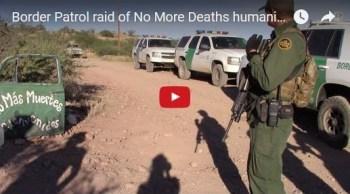 Ver imágenes de video de redada de Patrulla Fronteriza en instalación de No Más Muertes