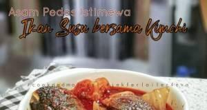 Asam Pedas Istimewa Ikan Susu Bersama Kimchi