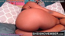 HD African American Web Cam Girl Fucking Her Own Self Orgasm Big Ass Jiggling Side ways Position Msnovember