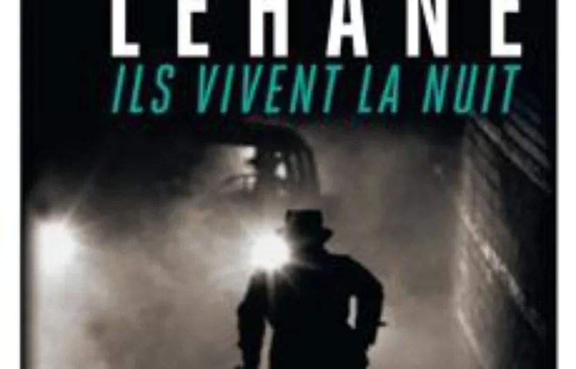 Ils Vivent La Nuit De Dennis Lehane Chez Rivages Paris