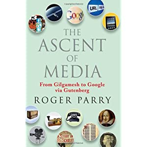 The Ascent of Media: From Gilgamesh to Google via Gutenberg
