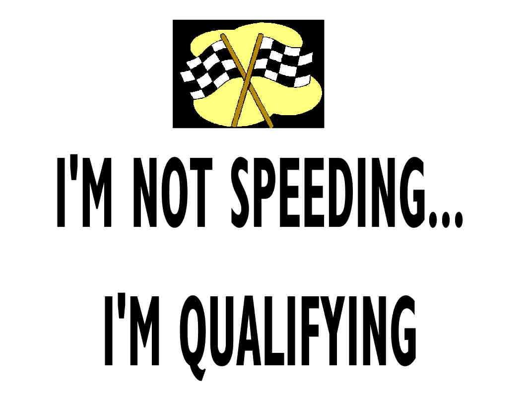 Custom Made T Shirt Not Speeding Qualifying Racing