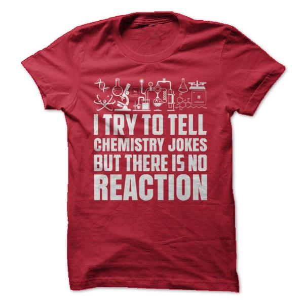 Chemistry Jokes Reaction - Funny T-shirt Short Sleeve 100 Cotton