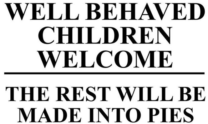 Well Behaved Children Welcome The Rest Will Be Made