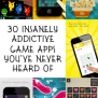 30 Insanely Addictive Game Apps You Ve Never Heard Of
