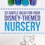 33 Perfectly Subtle Ideas For Your Disney Themed Nursery