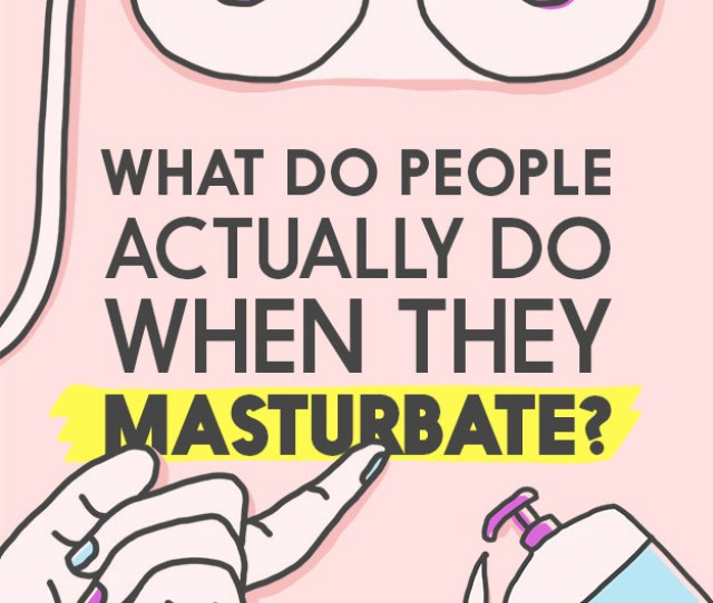 Theres No Instruction Manual For Masturbation And Even If There Was