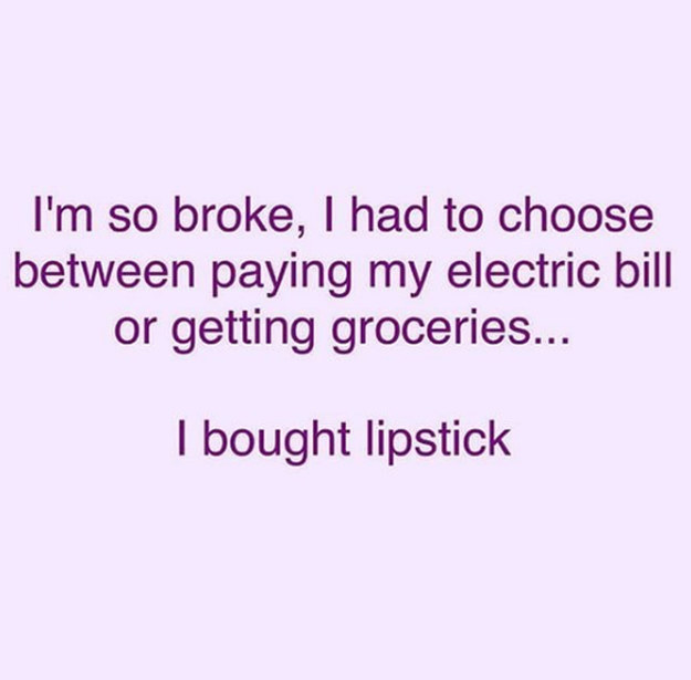 But one should never have to pick between two essentials like lipstick and electricity.